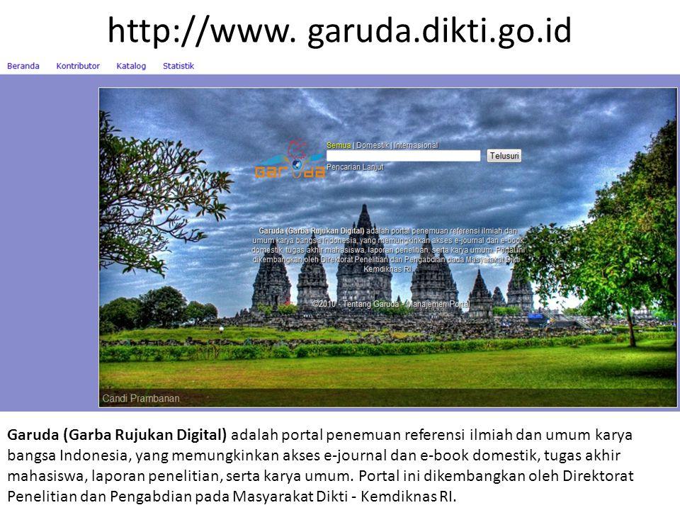http://www. garuda.dikti.go.id Garuda (Garba Rujukan Digital) adalah portal penemuan referensi ilmiah dan umum karya bangsa Indonesia, yang memungkink