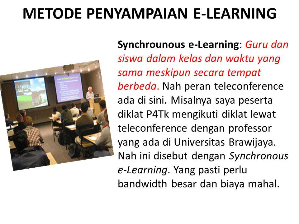 METODE PENYAMPAIAN E-LEARNING Synchrounous e-Learning: Guru dan siswa dalam kelas dan waktu yang sama meskipun secara tempat berbeda. Nah peran teleco