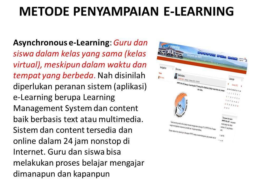 Asynchronous e-Learning: Guru dan siswa dalam kelas yang sama (kelas virtual), meskipun dalam waktu dan tempat yang berbeda. Nah disinilah diperlukan