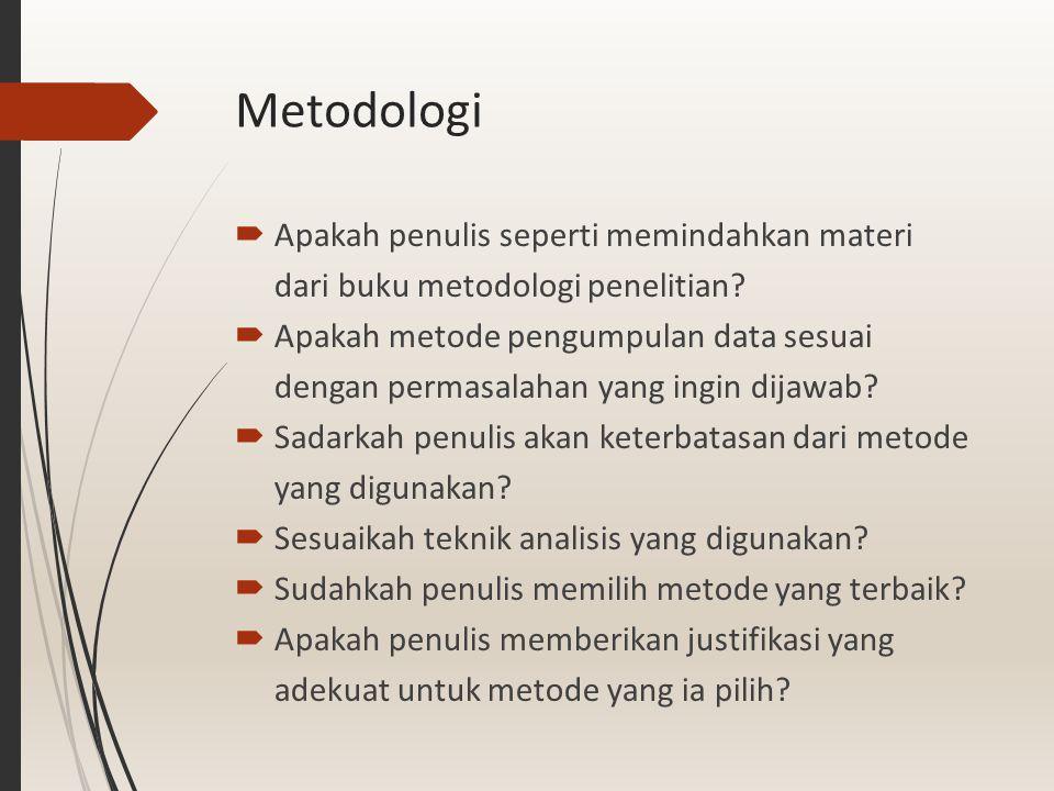 Metodologi  Apakah penulis seperti memindahkan materi dari buku metodologi penelitian?  Apakah metode pengumpulan data sesuai dengan permasalahan ya