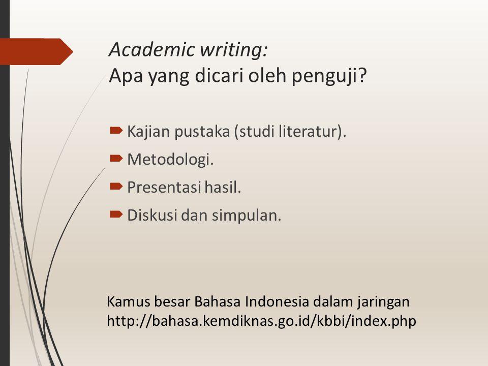  Kajian pustaka (studi literatur).  Metodologi.  Presentasi hasil.  Diskusi dan simpulan. Kamus besar Bahasa Indonesia dalam jaringan http://bahas