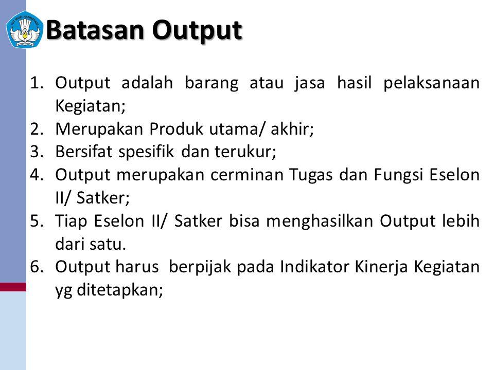1.Output adalah barang atau jasa hasil pelaksanaan Kegiatan; 2.Merupakan Produk utama/ akhir; 3.Bersifat spesifik dan terukur; 4.Output merupakan cerminan Tugas dan Fungsi Eselon II/ Satker; 5.Tiap Eselon II/ Satker bisa menghasilkan Output lebih dari satu.
