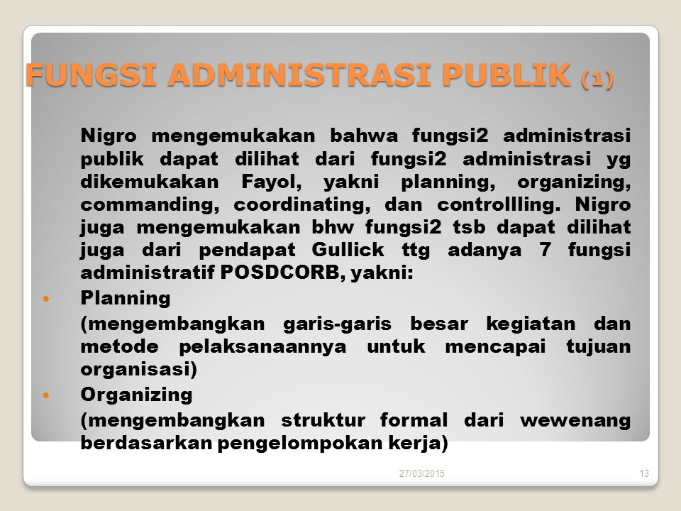 FUNGSI ADMINISTRASI PUBLIK (1) Nigro mengemukakan bahwa fungsi2 administrasi publik dapat dilihat dari fungsi2 administrasi yg dikemukakan Fayol, yakn