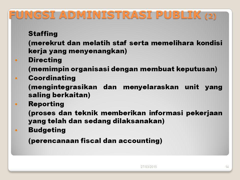 FUNGSI ADMINISTRASI PUBLIK (2) Staffing (merekrut dan melatih staf serta memelihara kondisi kerja yang menyenangkan) Directing (memimpin organisasi de