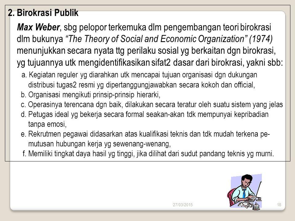 "27/03/201518 2. Birokrasi Publik Max Weber, sbg pelopor terkemuka dlm pengembangan teori birokrasi dlm bukunya ""The Theory of Social and Economic Orga"