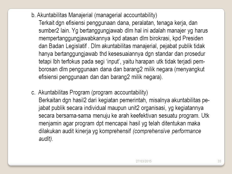 27/03/201533 b. Akuntabilitas Manajerial (managerial accountability) Terkait dgn efisiensi penggunaan dana, peralatan, tenaga kerja, dan sumber2 lain.