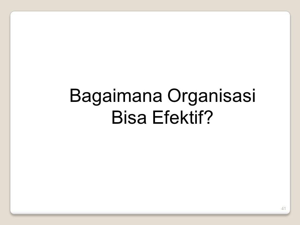 41 Bagaimana Organisasi Bisa Efektif?