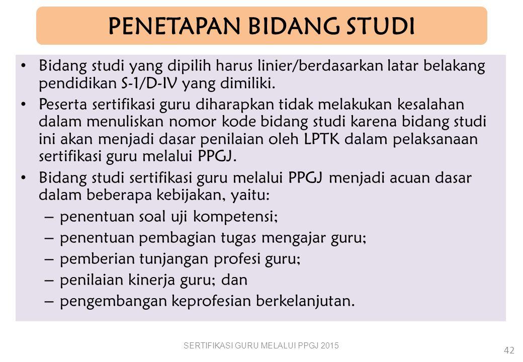PENETAPAN BIDANG STUDI Bidang studi yang dipilih harus linier/berdasarkan latar belakang pendidikan S-1/D-IV yang dimiliki.