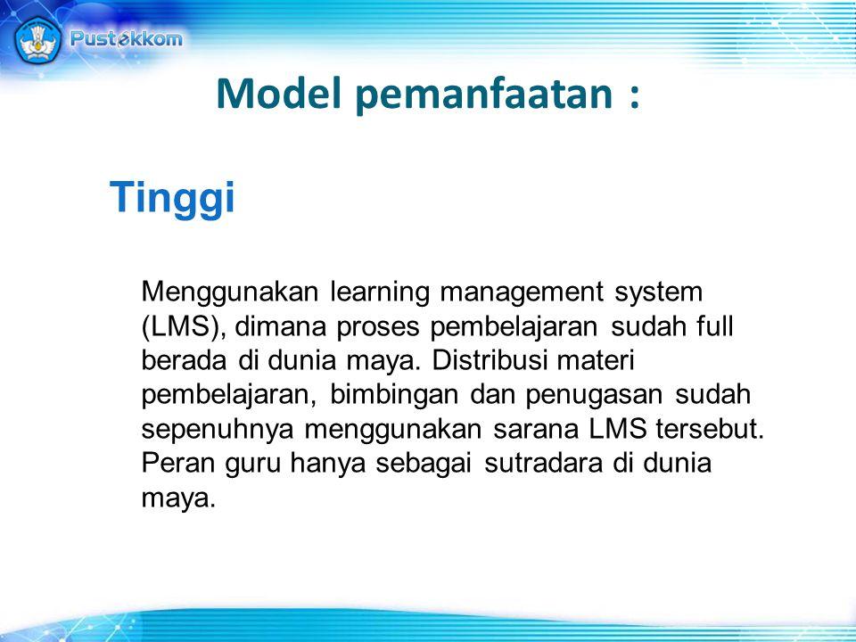 Model pemanfaatan : Tinggi Menggunakan learning management system (LMS), dimana proses pembelajaran sudah full berada di dunia maya.