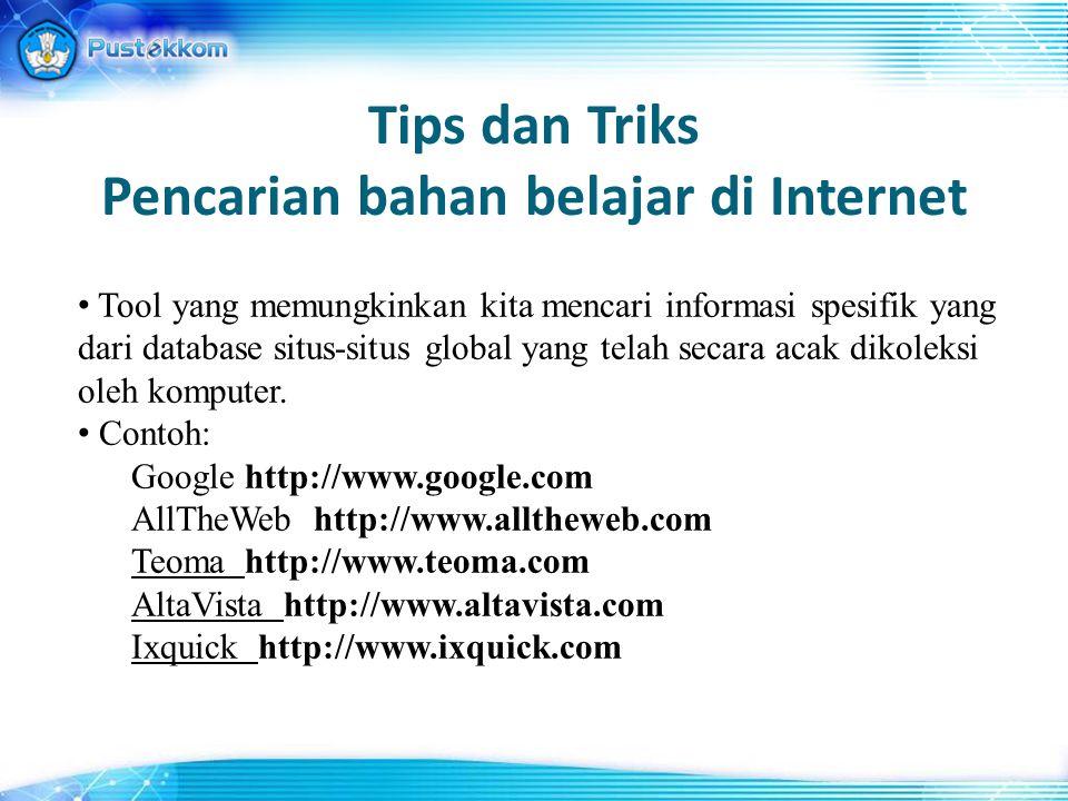 Tips dan Triks Pencarian bahan belajar di Internet Tool yang memungkinkan kita mencari informasi spesifik yang dari database situs-situs global yang telah secara acak dikoleksi oleh komputer.