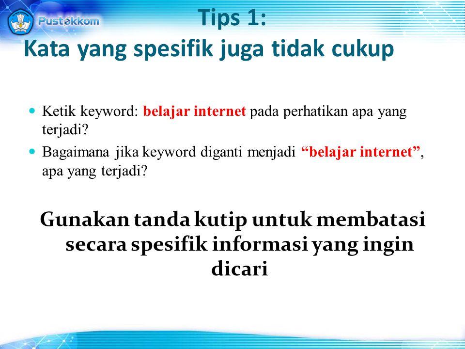 Tips 1: Kata yang spesifik juga tidak cukup Ketik keyword: belajar internet pada perhatikan apa yang terjadi.