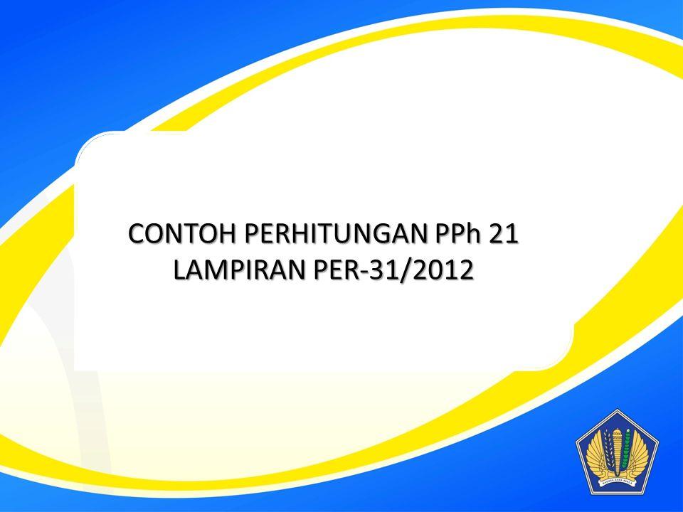 CONTOH PERHITUNGAN PPh 21 LAMPIRAN PER-31/2012