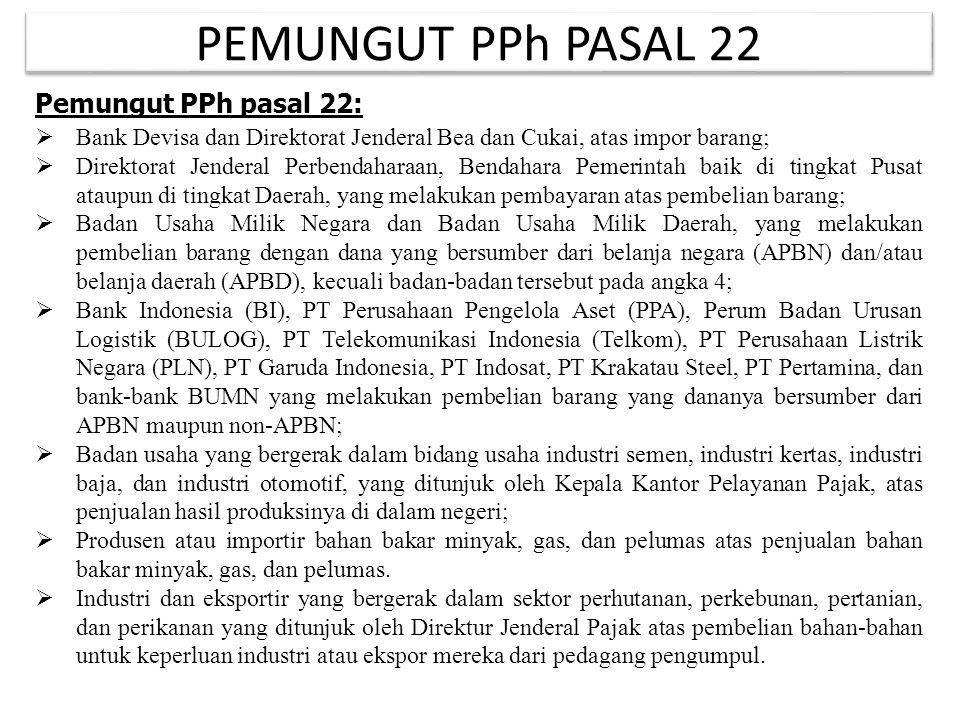 PEMUNGUT PPh PASAL 22 Pemungut PPh pasal 22:  Bank Devisa dan Direktorat Jenderal Bea dan Cukai, atas impor barang;  Direktorat Jenderal Perbendahar