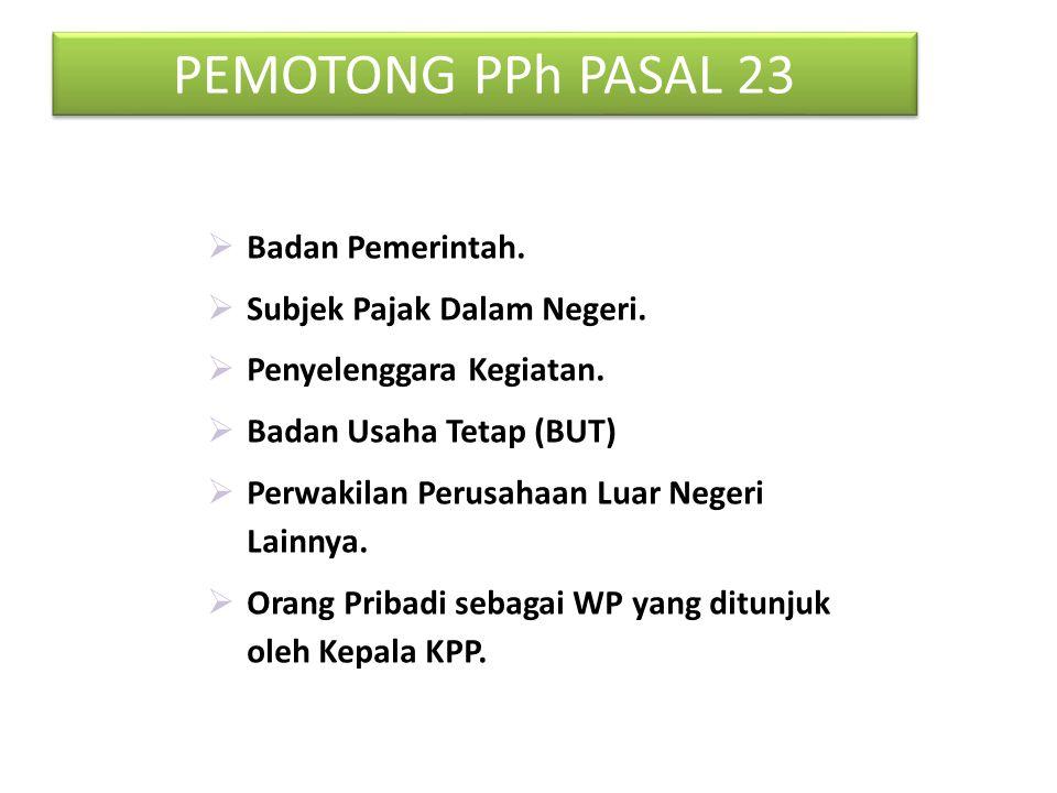 PEMOTONG PPh PASAL 23/26 29 BENDAHARA PEMERINTAH PUSAT BENDAHARA PEMERINTAH DAERAH BADAN YANG MELAKUKAN PEMBAYARAN ATAS OBJEK PPh Pasal 23 Peraturan Menkeu No.244/PMK.03/2008