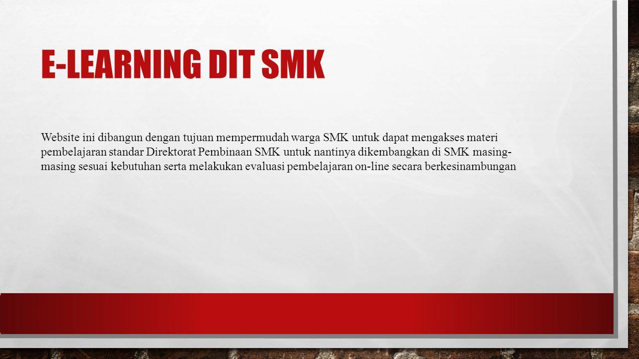 E-LEARNING DIT SMK Website ini dibangun dengan tujuan mempermudah warga SMK untuk dapat mengakses materi pembelajaran standar Direktorat Pembinaan SMK