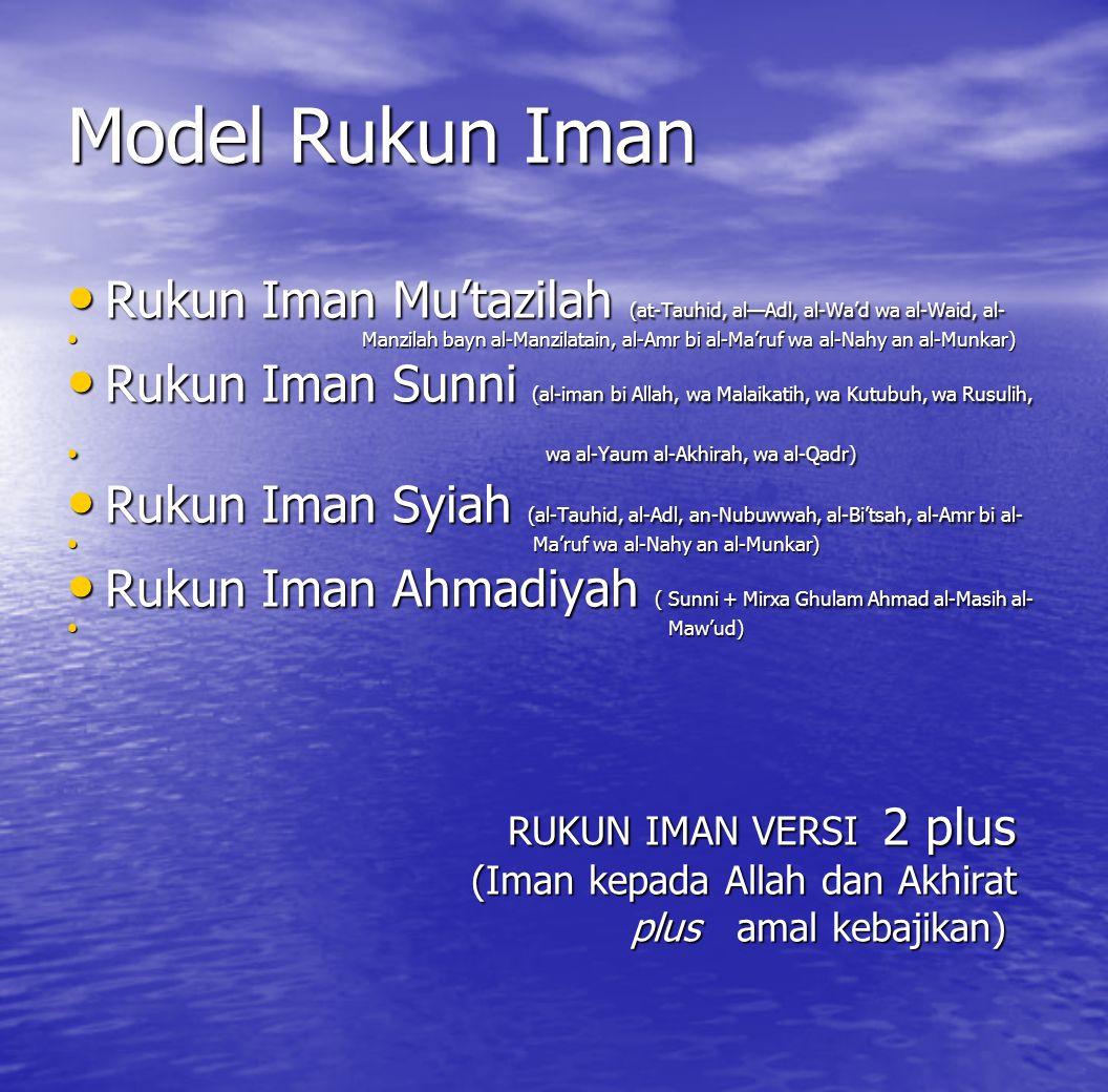 Model Rukun Iman Rukun Iman Mu'tazilah (at-Tauhid, al—Adl, al-Wa'd wa al-Waid, al- M Manzilah bayn al-Manzilatain, al-Amr bi al-Ma'ruf wa al-Nahy an a