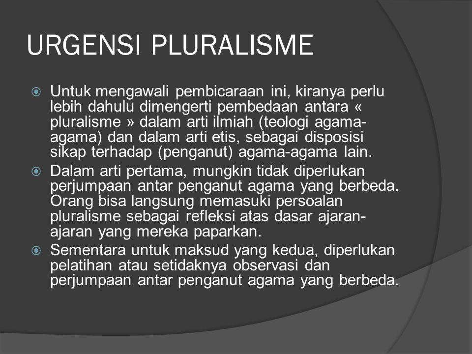 URGENSI PLURALISME  Untuk mengawali pembicaraan ini, kiranya perlu lebih dahulu dimengerti pembedaan antara « pluralisme » dalam arti ilmiah (teologi
