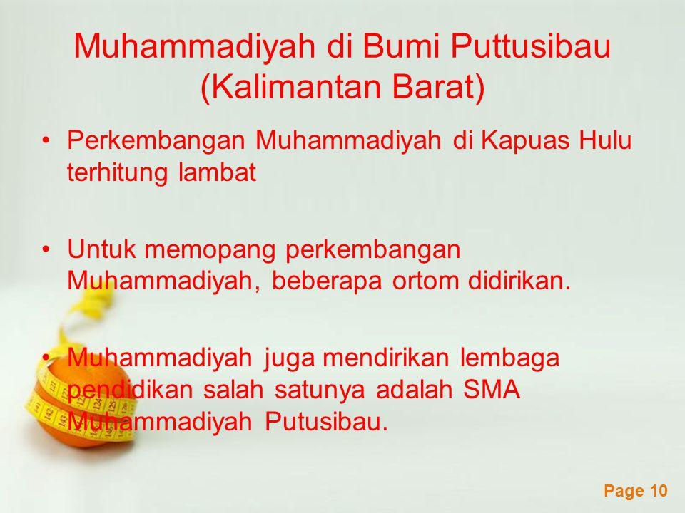 Powerpoint Templates Page 10 Muhammadiyah di Bumi Puttusibau (Kalimantan Barat) Perkembangan Muhammadiyah di Kapuas Hulu terhitung lambat Untuk memopang perkembangan Muhammadiyah, beberapa ortom didirikan.