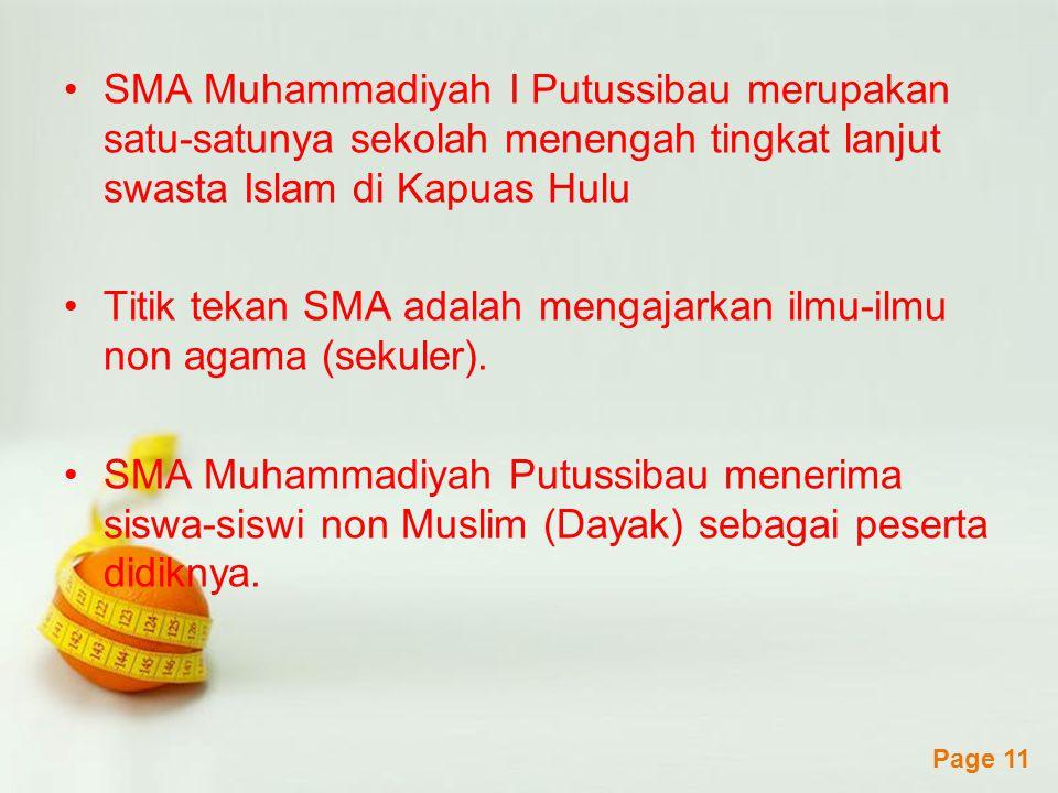 Powerpoint Templates Page 11 SMA Muhammadiyah I Putussibau merupakan satu-satunya sekolah menengah tingkat lanjut swasta Islam di Kapuas Hulu Titik tekan SMA adalah mengajarkan ilmu-ilmu non agama (sekuler).