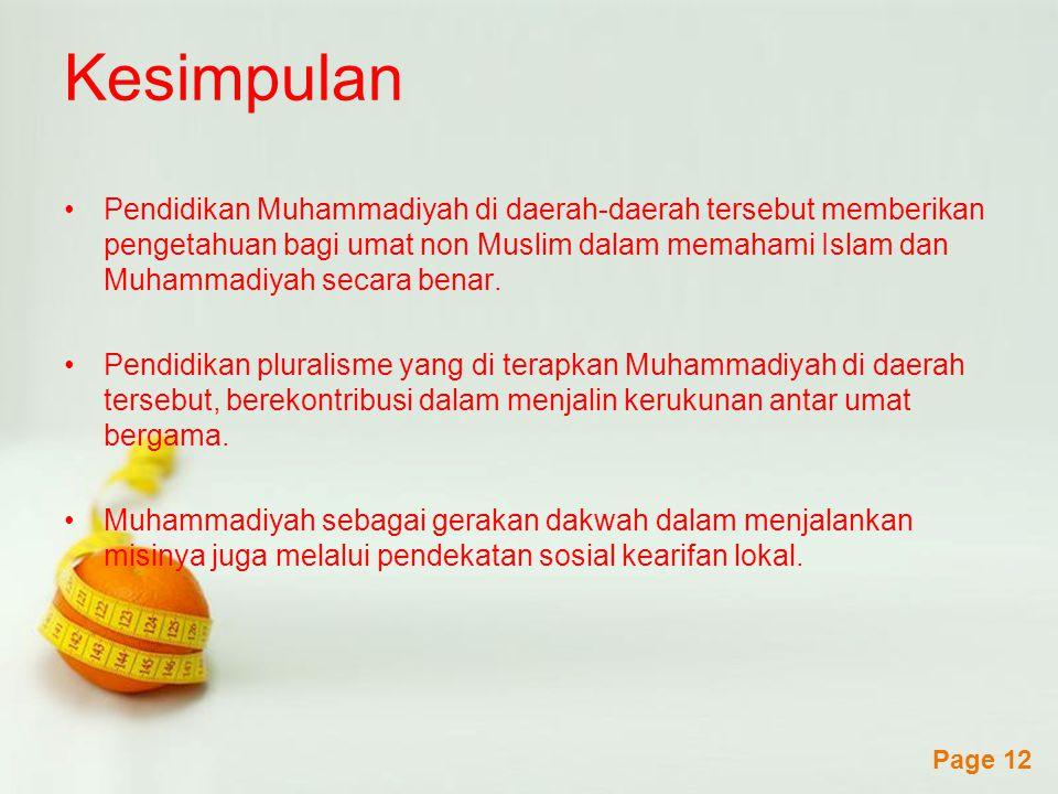 Powerpoint Templates Page 12 Kesimpulan Pendidikan Muhammadiyah di daerah-daerah tersebut memberikan pengetahuan bagi umat non Muslim dalam memahami Islam dan Muhammadiyah secara benar.
