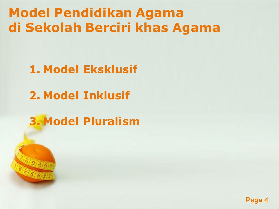 Powerpoint Templates Page 4 Model Pendidikan Agama di Sekolah Berciri khas Agama 1.Model Eksklusif 2.Model Inklusif 3.Model Pluralism