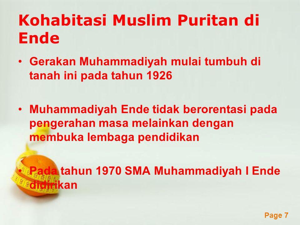 Powerpoint Templates Page 7 Kohabitasi Muslim Puritan di Ende Gerakan Muhammadiyah mulai tumbuh di tanah ini pada tahun 1926 Muhammadiyah Ende tidak berorentasi pada pengerahan masa melainkan dengan membuka lembaga pendidikan Pada tahun 1970 SMA Muhammadiyah I Ende didirikan