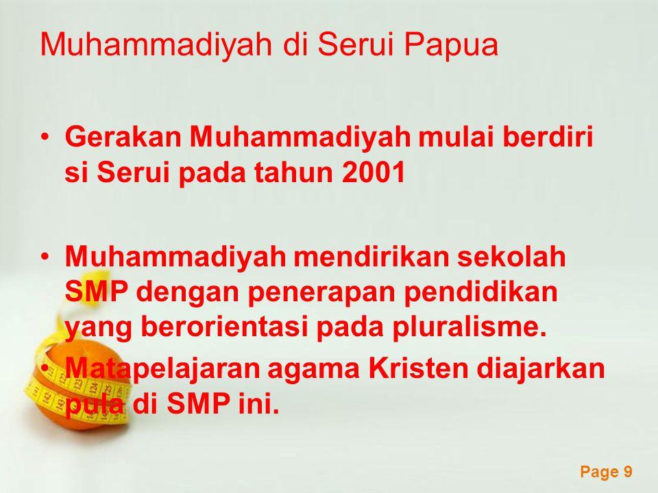 Powerpoint Templates Page 9 Muhammadiyah di Serui Papua Gerakan Muhammadiyah mulai berdiri si Serui pada tahun 2001 Muhammadiyah mendirikan sekolah SMP dengan penerapan pendidikan yang berorientasi pada pluralisme.