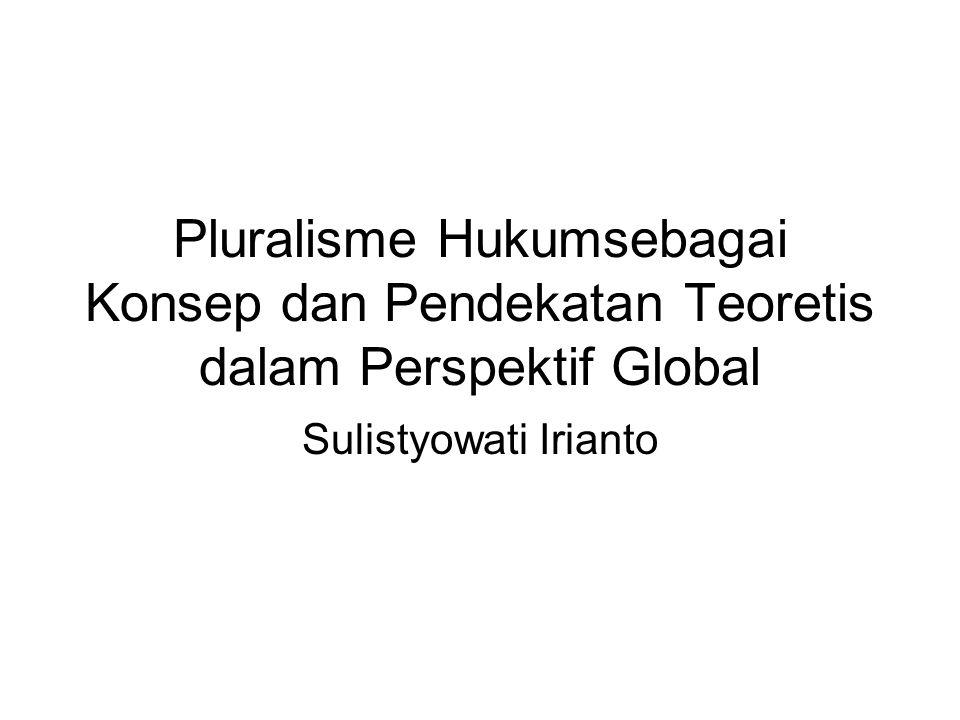 Pluralisme Hukumsebagai Konsep dan Pendekatan Teoretis dalam Perspektif Global Sulistyowati Irianto