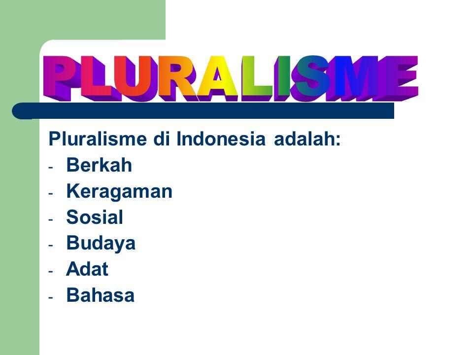 Pluralisme di Indonesia adalah: - Berkah - Keragaman - Sosial - Budaya - Adat - Bahasa