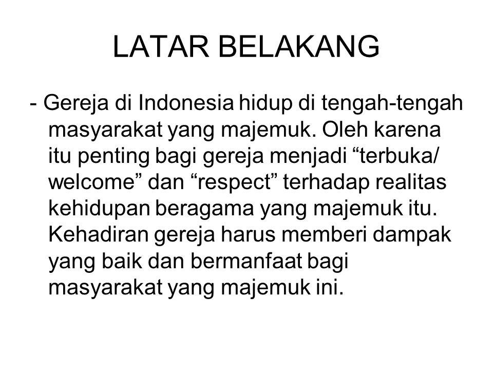 """LATAR BELAKANG - Gereja di Indonesia hidup di tengah-tengah masyarakat yang majemuk. Oleh karena itu penting bagi gereja menjadi """"terbuka/ welcome"""" da"""