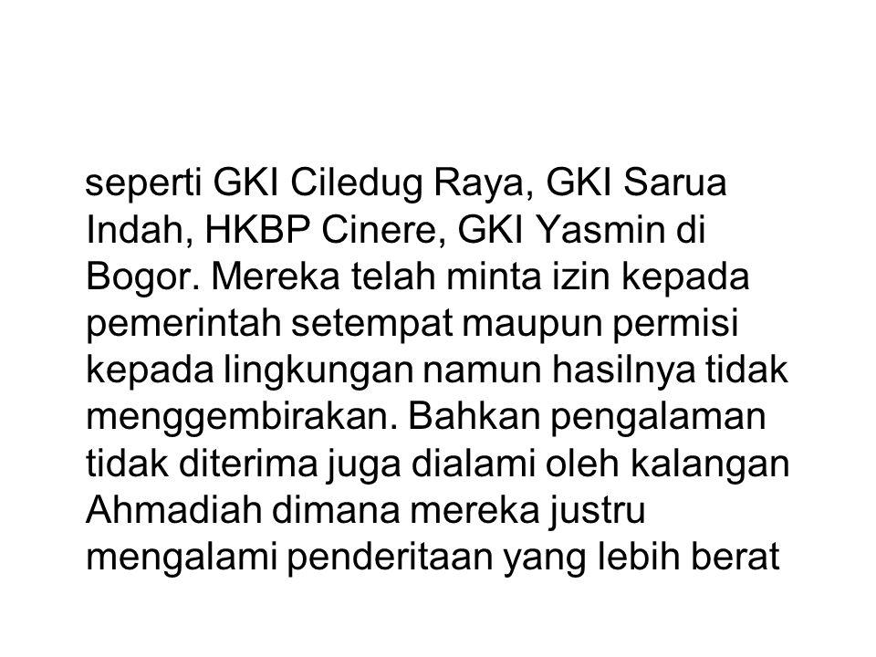 seperti GKI Ciledug Raya, GKI Sarua Indah, HKBP Cinere, GKI Yasmin di Bogor. Mereka telah minta izin kepada pemerintah setempat maupun permisi kepada