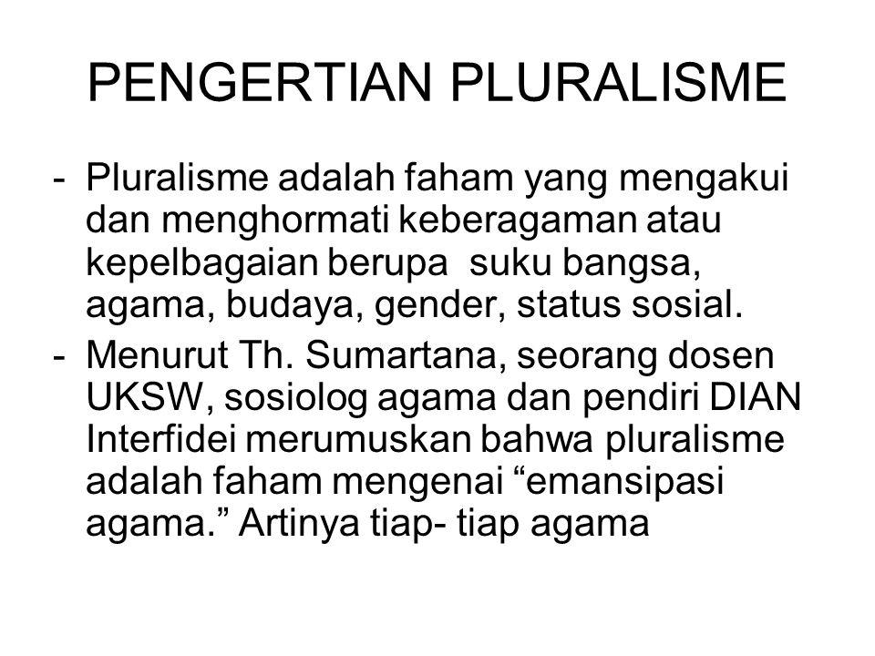 PENGERTIAN PLURALISME -Pluralisme adalah faham yang mengakui dan menghormati keberagaman atau kepelbagaian berupa suku bangsa, agama, budaya, gender,