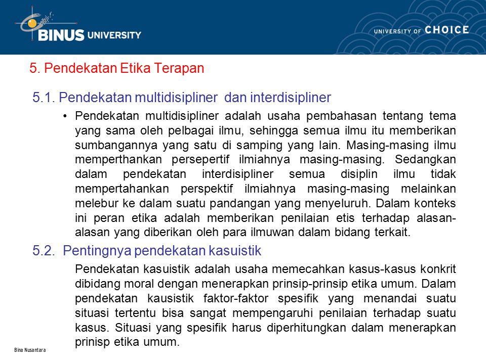 Bina Nusantara 5. Pendekatan Etika Terapan 5.1. Pendekatan multidisipliner dan interdisipliner Pendekatan multidisipliner adalah usaha pembahasan tent