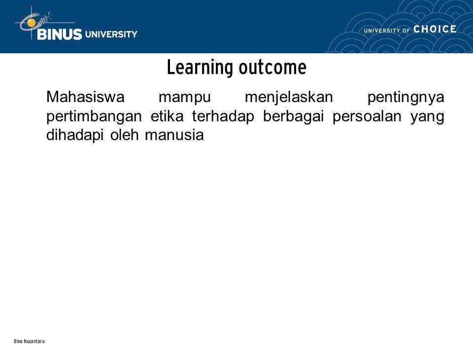 Bina Nusantara Learning outcome Mahasiswa mampu menjelaskan pentingnya pertimbangan etika terhadap berbagai persoalan yang dihadapi oleh manusia
