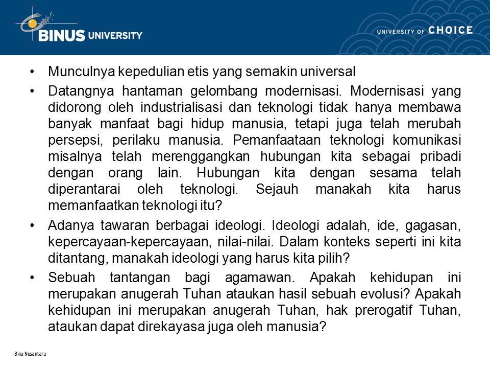 Bina Nusantara Munculnya kepedulian etis yang semakin universal Datangnya hantaman gelombang modernisasi. Modernisasi yang didorong oleh industrialisa