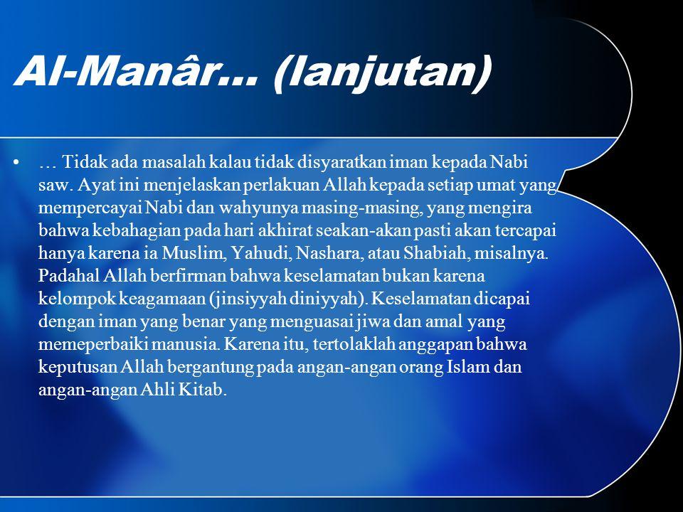 Al-Manâr… (lanjutan) … Tidak ada masalah kalau tidak disyaratkan iman kepada Nabi saw.