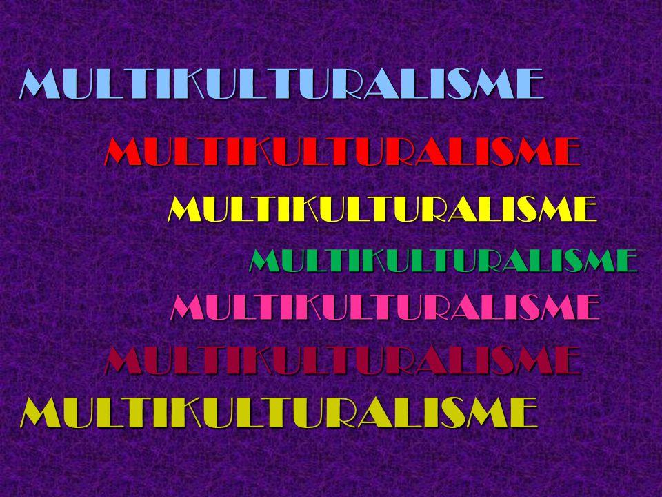 MULTIKULTURALISME MULTIKULTURALISME MULTIKULTURALISME MULTIKULTURALISME MULTIKULTURALISME MULTIKULTURALISME MULTIKULTURALISME