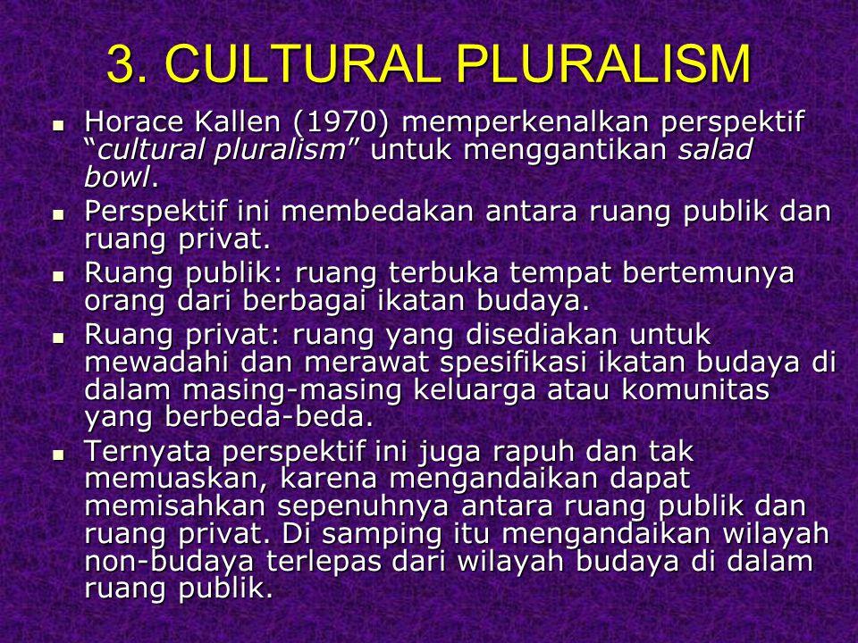 """3. CULTURAL PLURALISM Horace Kallen (1970) memperkenalkan perspektif """"cultural pluralism"""" untuk menggantikan salad bowl. Horace Kallen (1970) memperke"""