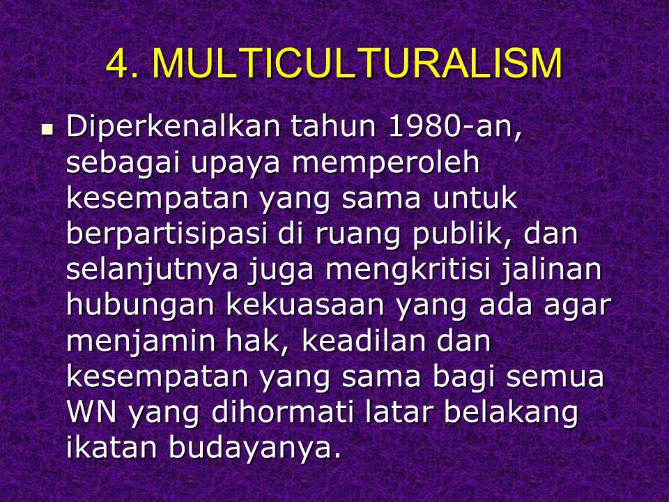 4. MULTICULTURALISM Diperkenalkan tahun 1980-an, sebagai upaya memperoleh kesempatan yang sama untuk berpartisipasi di ruang publik, dan selanjutnya j