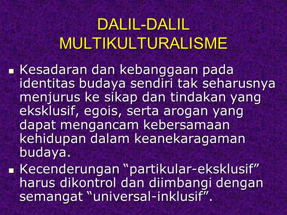 DALIL-DALIL MULTIKULTURALISME Kesadaran dan kebanggaan pada identitas budaya sendiri tak seharusnya menjurus ke sikap dan tindakan yang eksklusif, egois, serta arogan yang dapat mengancam kebersamaan kehidupan dalam keanekaragaman budaya.