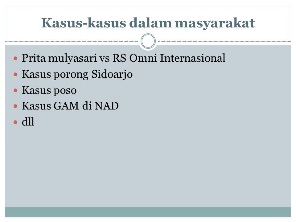 Kasus-kasus dalam masyarakat Prita mulyasari vs RS Omni Internasional Kasus porong Sidoarjo Kasus poso Kasus GAM di NAD dll