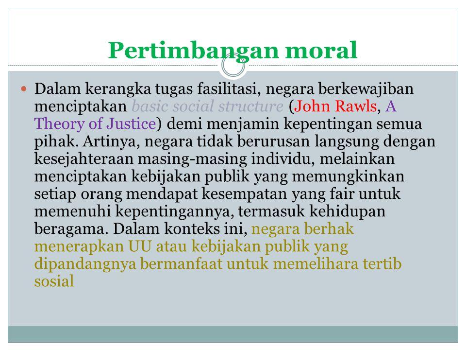 Pertimbangan moral Dalam kerangka tugas fasilitasi, negara berkewajiban menciptakan basic social structure (John Rawls, A Theory of Justice) demi menjamin kepentingan semua pihak.