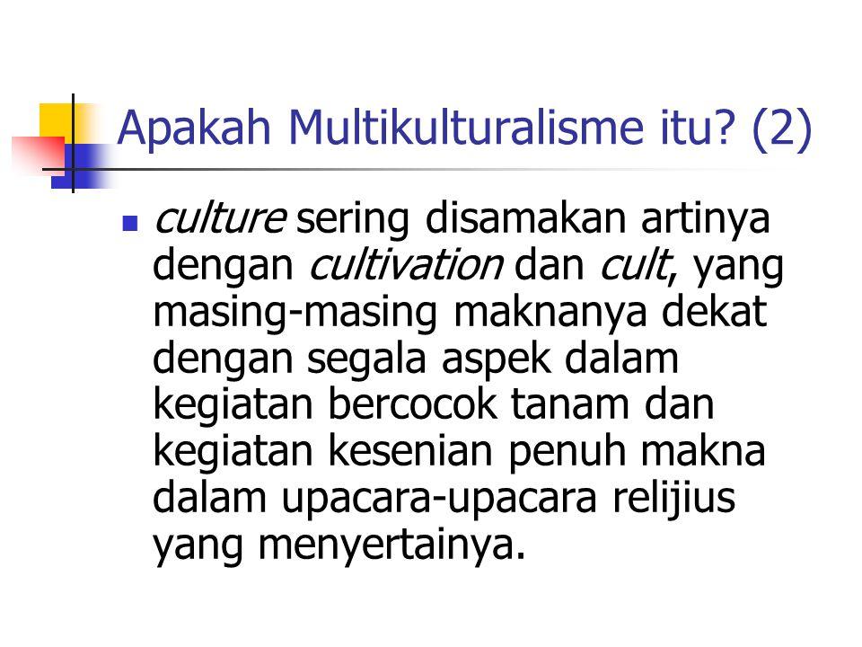 Apakah Multikulturalisme itu? (2) culture sering disamakan artinya dengan cultivation dan cult, yang masing-masing maknanya dekat dengan segala aspek