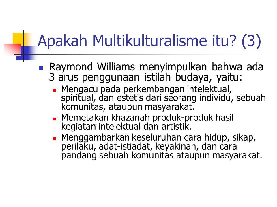 Apakah Multikulturalisme itu? (3) Raymond Williams menyimpulkan bahwa ada 3 arus penggunaan istilah budaya, yaitu: Mengacu pada perkembangan intelektu