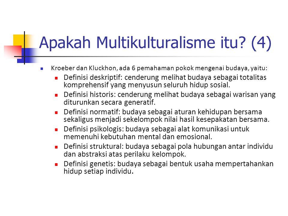 Apakah Multikulturalisme itu? (4) Kroeber dan Kluckhon, ada 6 pemahaman pokok mengenai budaya, yaitu: Definisi deskriptif: cenderung melihat budaya se