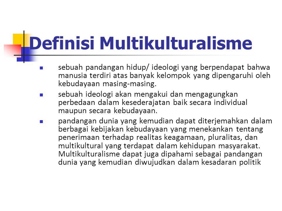Definisi Multikulturalisme sebuah pandangan hidup/ ideologi yang berpendapat bahwa manusia terdiri atas banyak kelompok yang dipengaruhi oleh kebudayaan masing-masing.