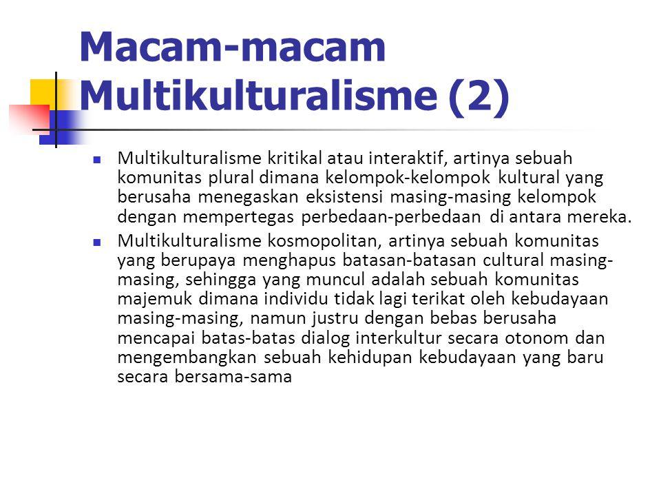 Macam-macam Multikulturalisme (2) Multikulturalisme kritikal atau interaktif, artinya sebuah komunitas plural dimana kelompok-kelompok kultural yang berusaha menegaskan eksistensi masing-masing kelompok dengan mempertegas perbedaan-perbedaan di antara mereka.