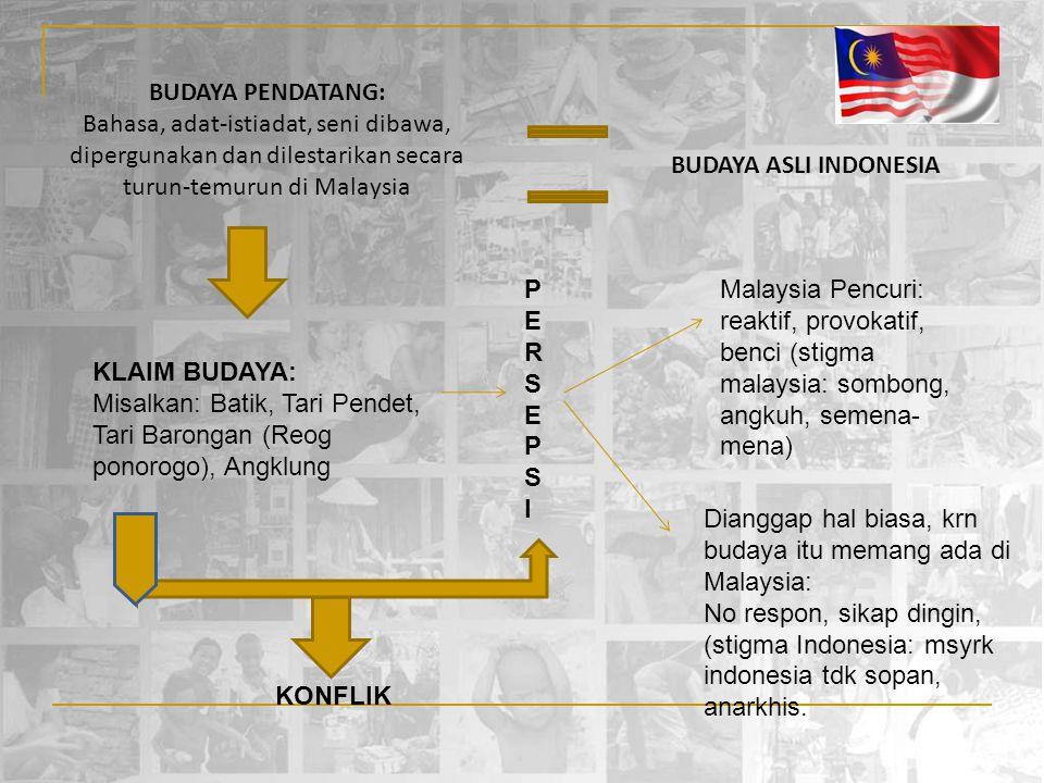 BUDAYA PENDATANG: Bahasa, adat-istiadat, seni dibawa, dipergunakan dan dilestarikan secara turun-temurun di Malaysia BUDAYA ASLI INDONESIA KLAIM BUDAY