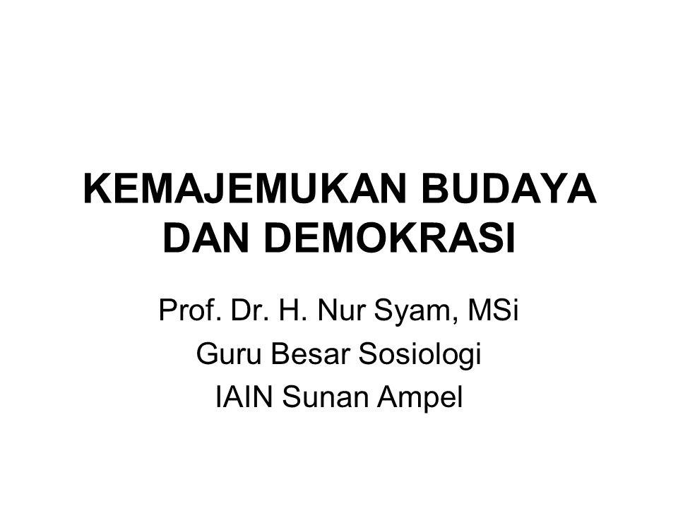 KEMAJEMUKAN BUDAYA DAN DEMOKRASI Prof. Dr. H. Nur Syam, MSi Guru Besar Sosiologi IAIN Sunan Ampel