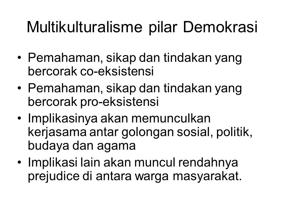 Multikulturalisme pilar Demokrasi Pemahaman, sikap dan tindakan yang bercorak co-eksistensi Pemahaman, sikap dan tindakan yang bercorak pro-eksistensi